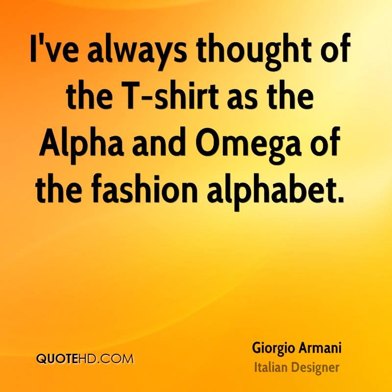 I've always thought of the T-shirt as the Alpha and Omega of the fashion alphabet.