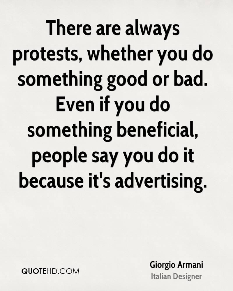 There are always protests, whether you do something good or bad. Even if you do something beneficial, people say you do it because it's advertising.