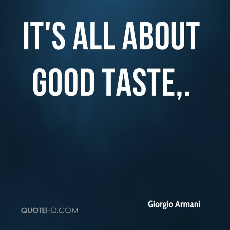 It's all about good taste.