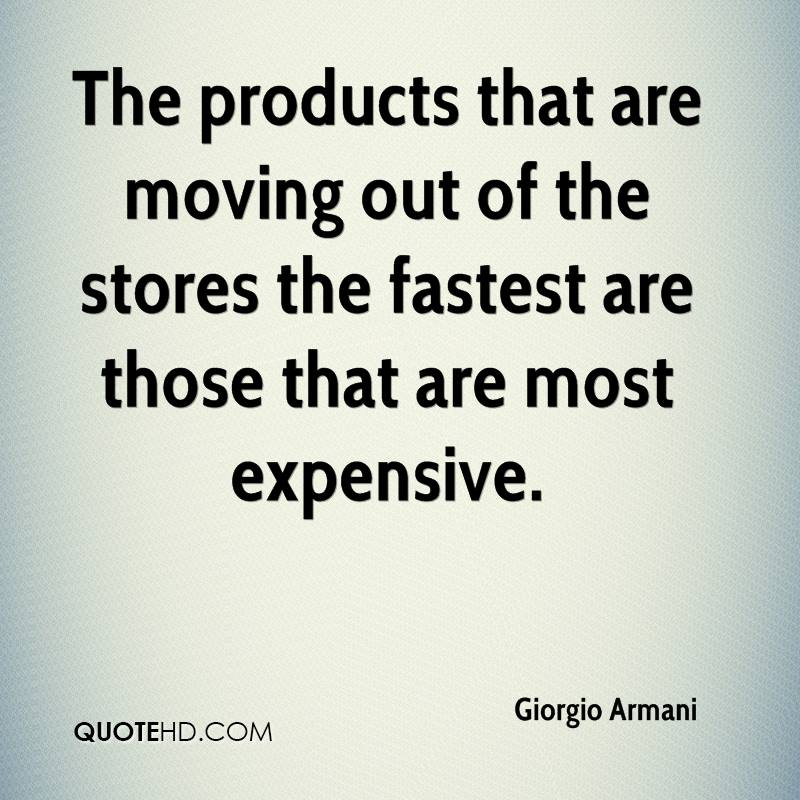 The products that are moving out of the stores the fastest are those that are most expensive.