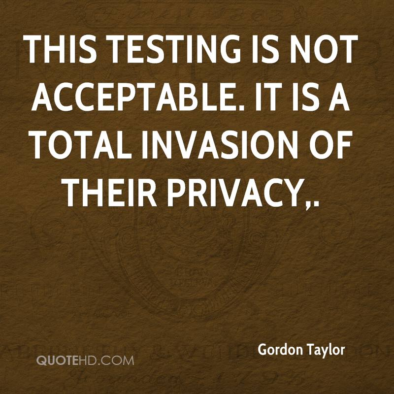 This testing is not acceptable. It is a total invasion of their privacy.