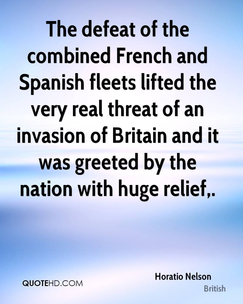 The defeat of the combined French and Spanish fleets lifted the very real threat of an invasion of Britain and it was greeted by the nation with huge relief.