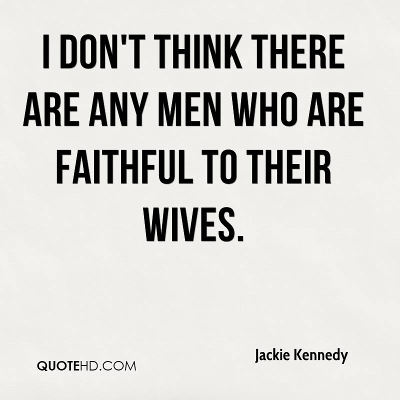 I don't think there are any men who are faithful to their wives.