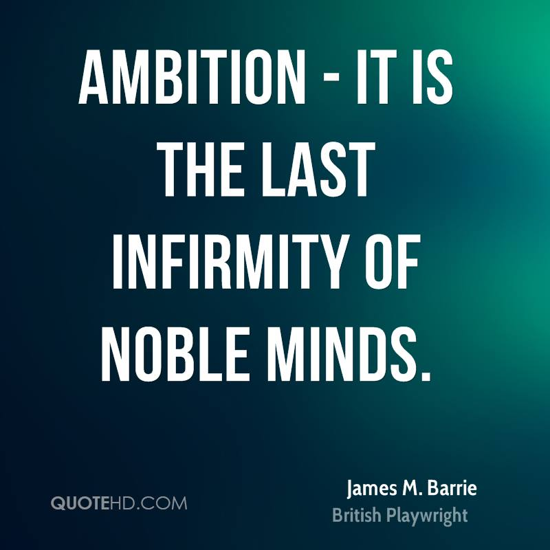 Ambition - it is the last infirmity of noble minds.