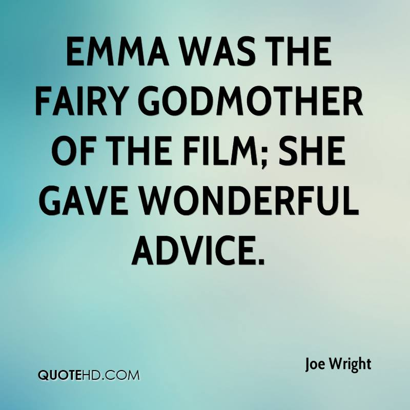 Emma was the fairy godmother of the film; she gave wonderful advice.