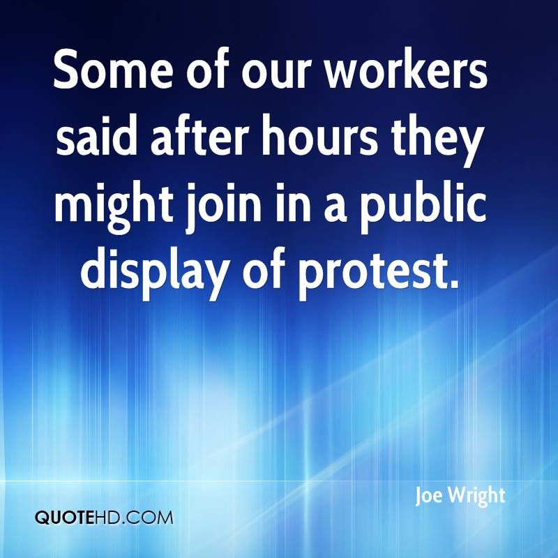 Some of our workers said after hours they might join in a public display of protest.