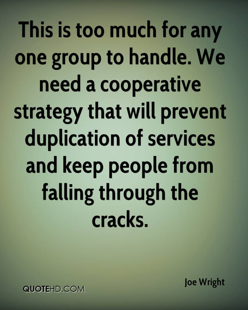This is too much for any one group to handle. We need a cooperative strategy that will prevent duplication of services and keep people from falling through the cracks.