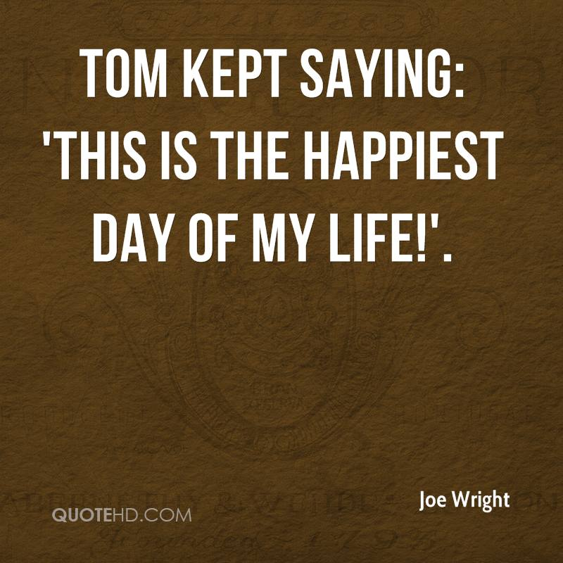Tom kept saying: 'This is the happiest day of my life!'.