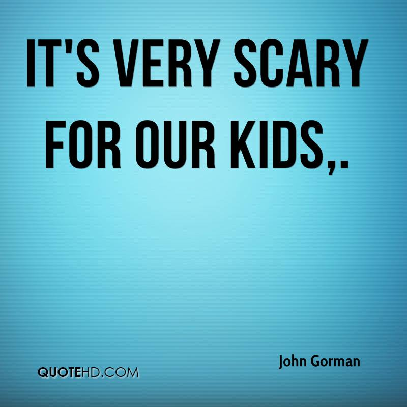 It's very scary for our kids.