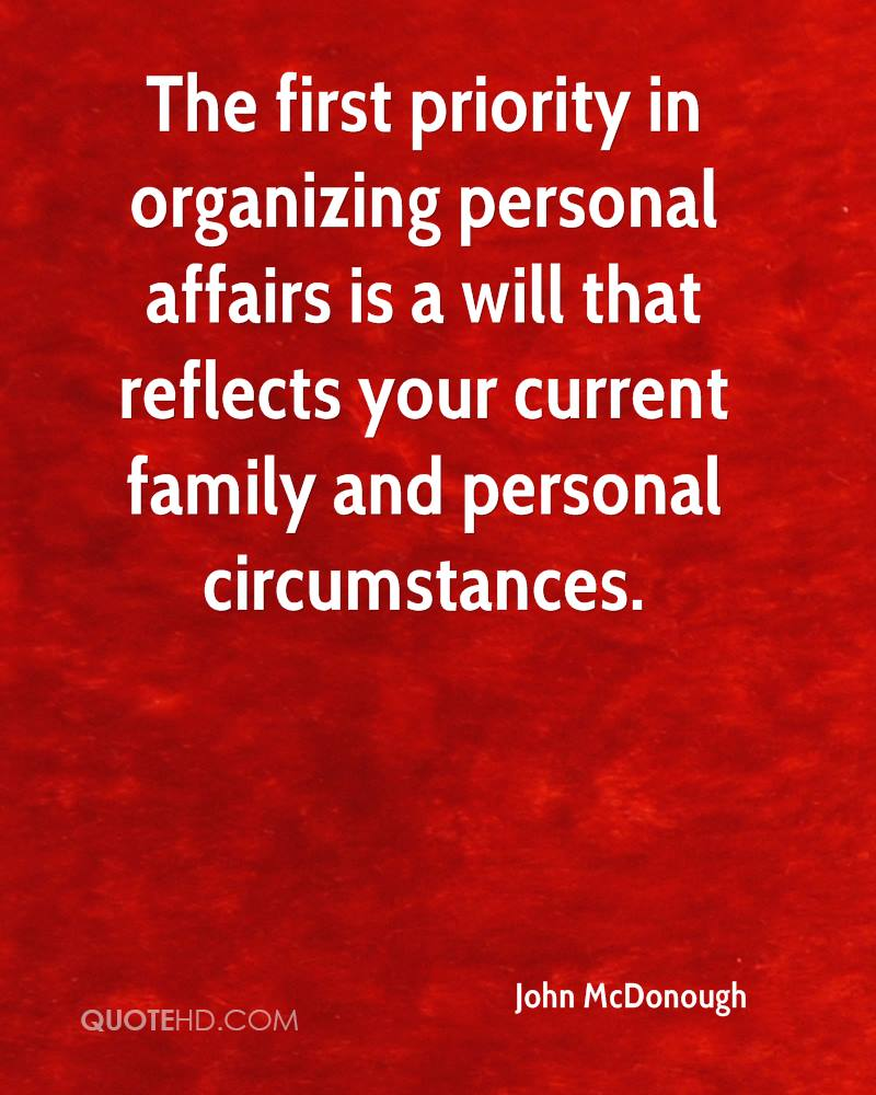 The first priority in organizing personal affairs is a will that reflects your current family and personal circumstances.