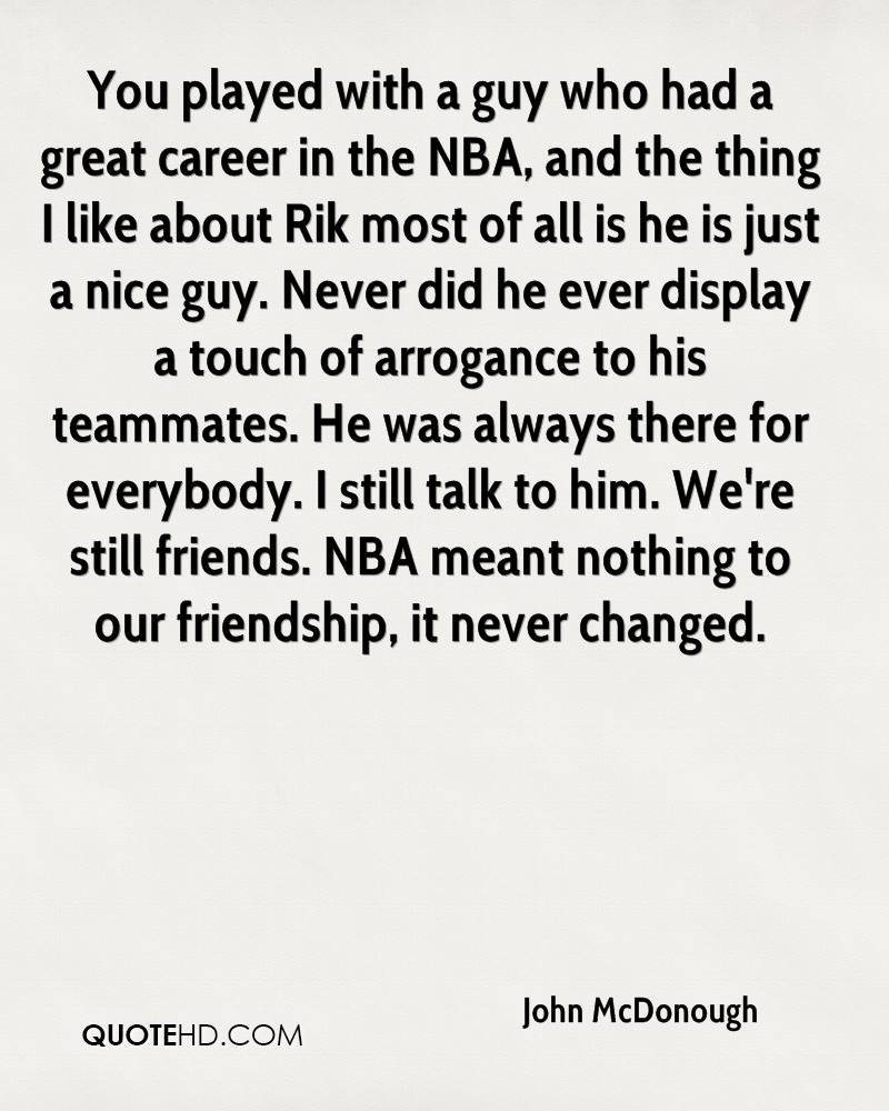 You played with a guy who had a great career in the NBA, and the thing I like about Rik most of all is he is just a nice guy. Never did he ever display a touch of arrogance to his teammates. He was always there for everybody. I still talk to him. We're still friends. NBA meant nothing to our friendship, it never changed.