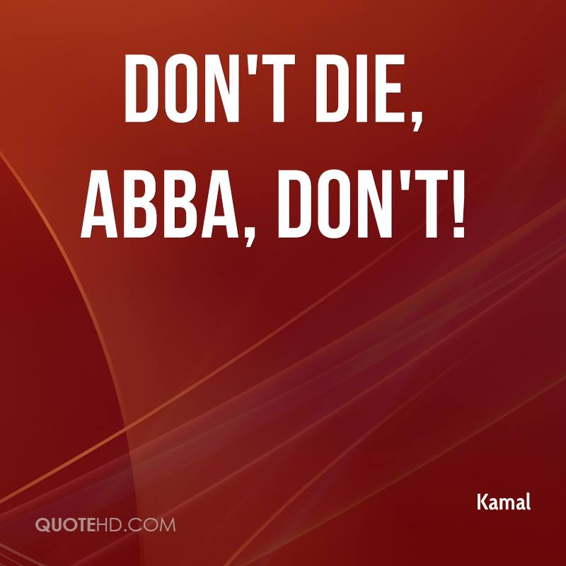Don't die, Abba, Don't!