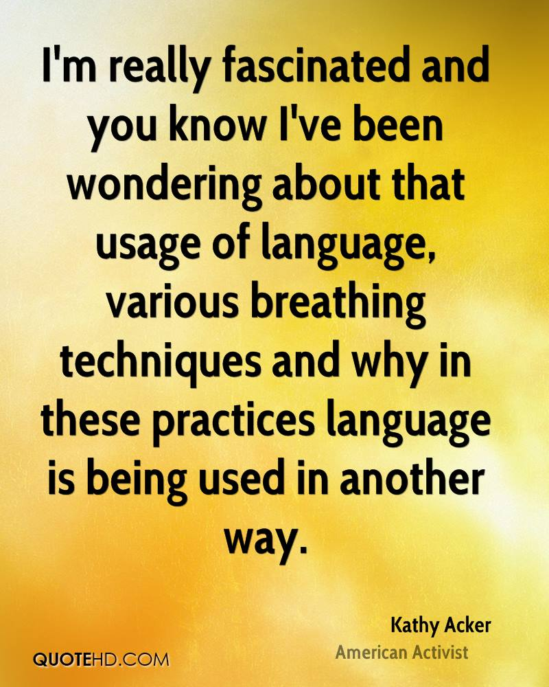 I'm really fascinated and you know I've been wondering about that usage of language, various breathing techniques and why in these practices language is being used in another way.