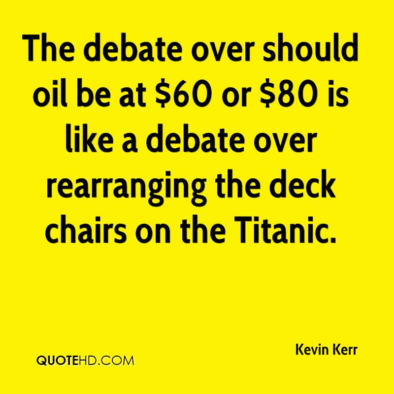The debate over should oil be at $60 or $80 is like a debate over rearranging the deck chairs on the Titanic.