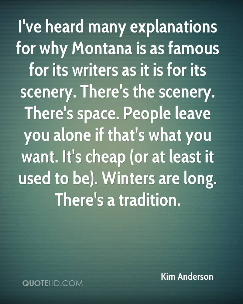 kim anderson quotes quotehd i ve heard many explanations for why montana is as famous for its writers as