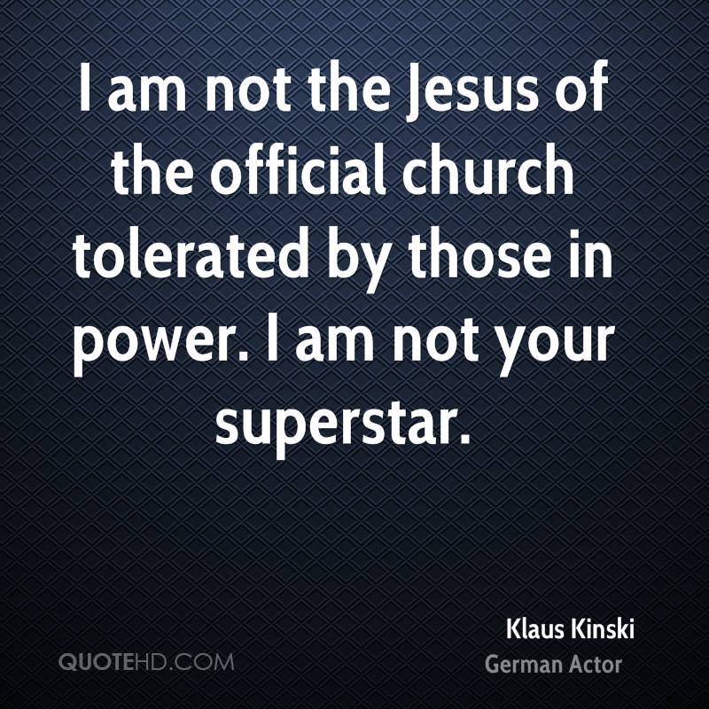 I am not the Jesus of the official church tolerated by those in power. I am not your superstar.
