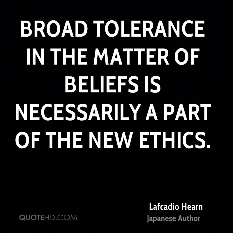 Broad tolerance in the matter of beliefs is necessarily a part of the new ethics.