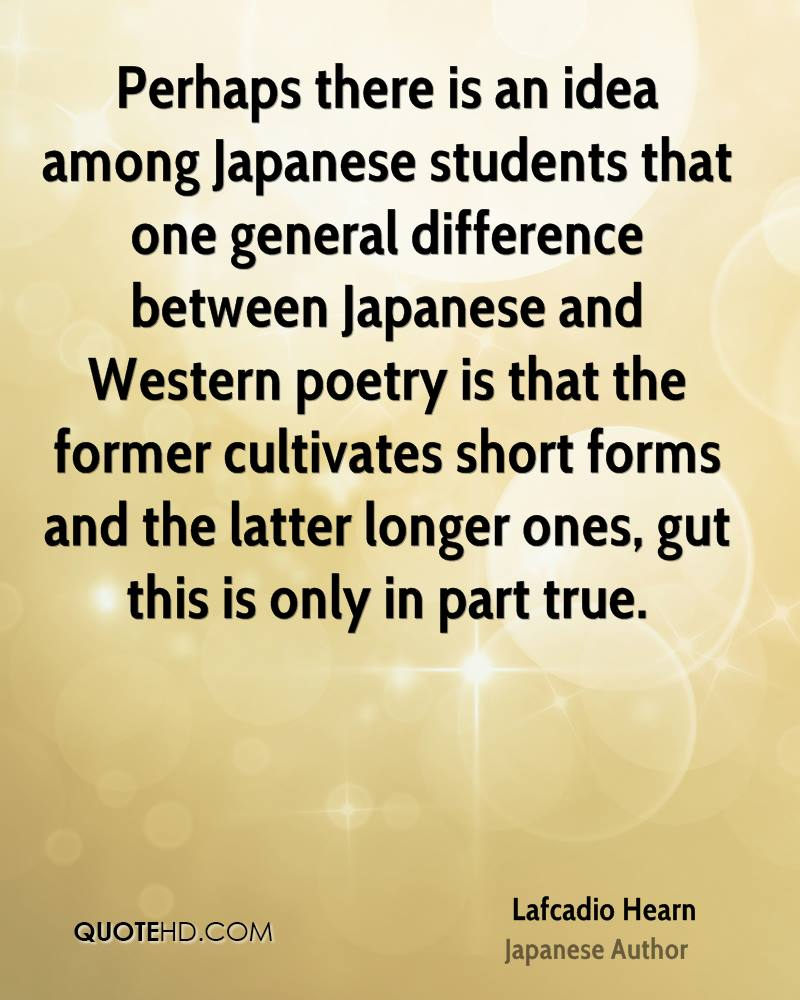 Perhaps there is an idea among Japanese students that one general difference between Japanese and Western poetry is that the former cultivates short forms and the latter longer ones, gut this is only in part true.