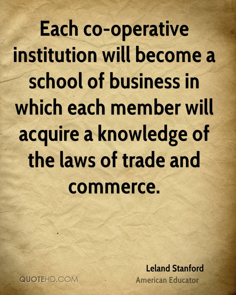 Each co-operative institution will become a school of business in which each member will acquire a knowledge of the laws of trade and commerce.