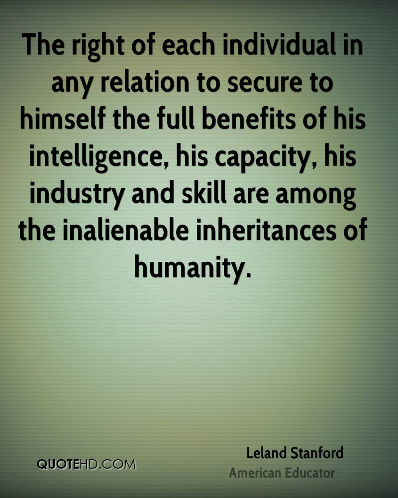 The right of each individual in any relation to secure to himself the full benefits of his intelligence, his capacity, his industry and skill are among the inalienable inheritances of humanity.