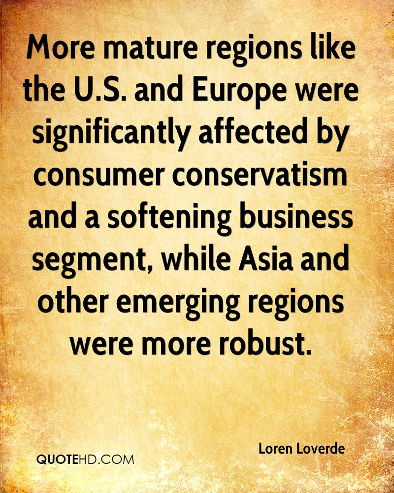 More mature regions like the U.S. and Europe were significantly affected by consumer conservatism and a softening business segment, while Asia and other emerging regions were more robust.