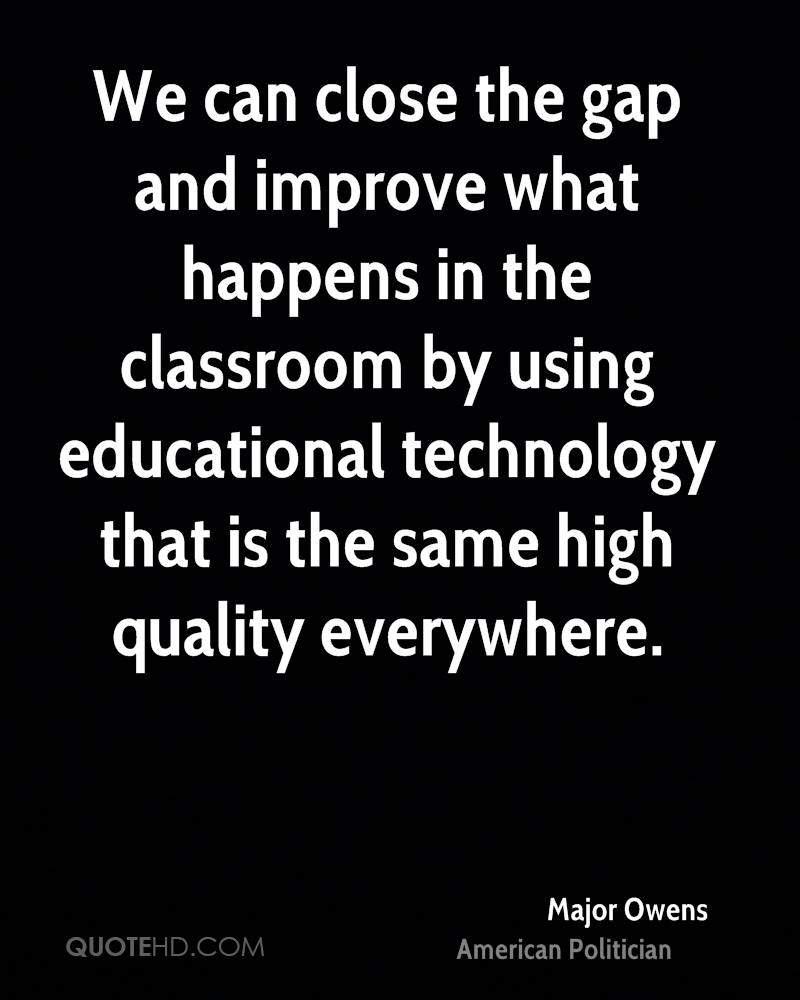We can close the gap and improve what happens in the classroom by using educational technology that is the same high quality everywhere.