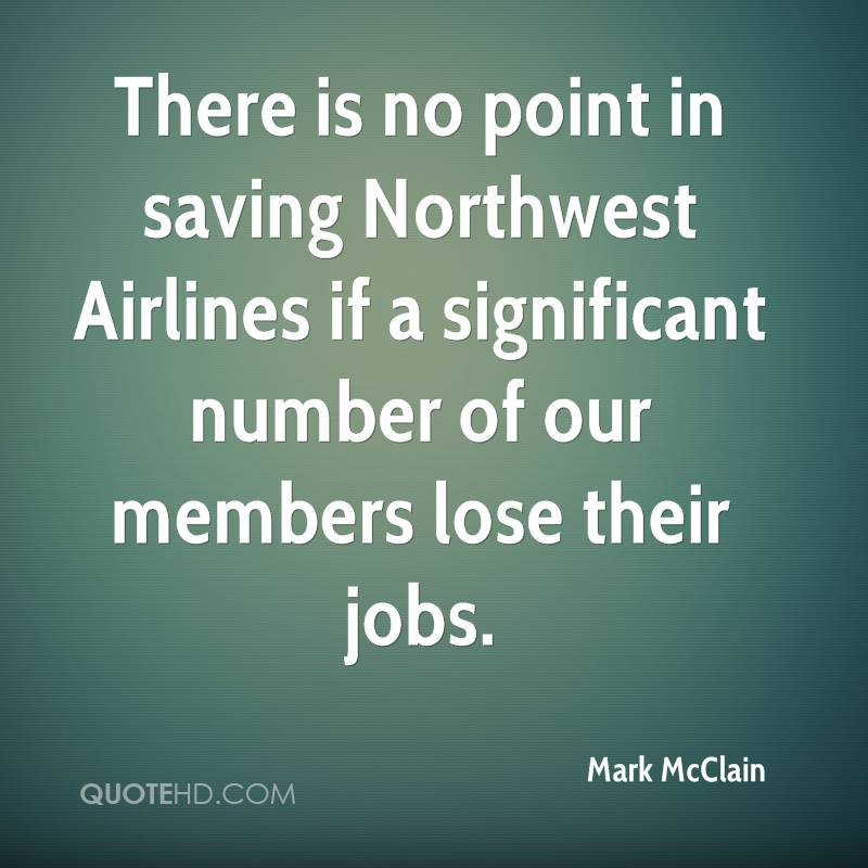There is no point in saving Northwest Airlines if a significant number of our members lose their jobs.
