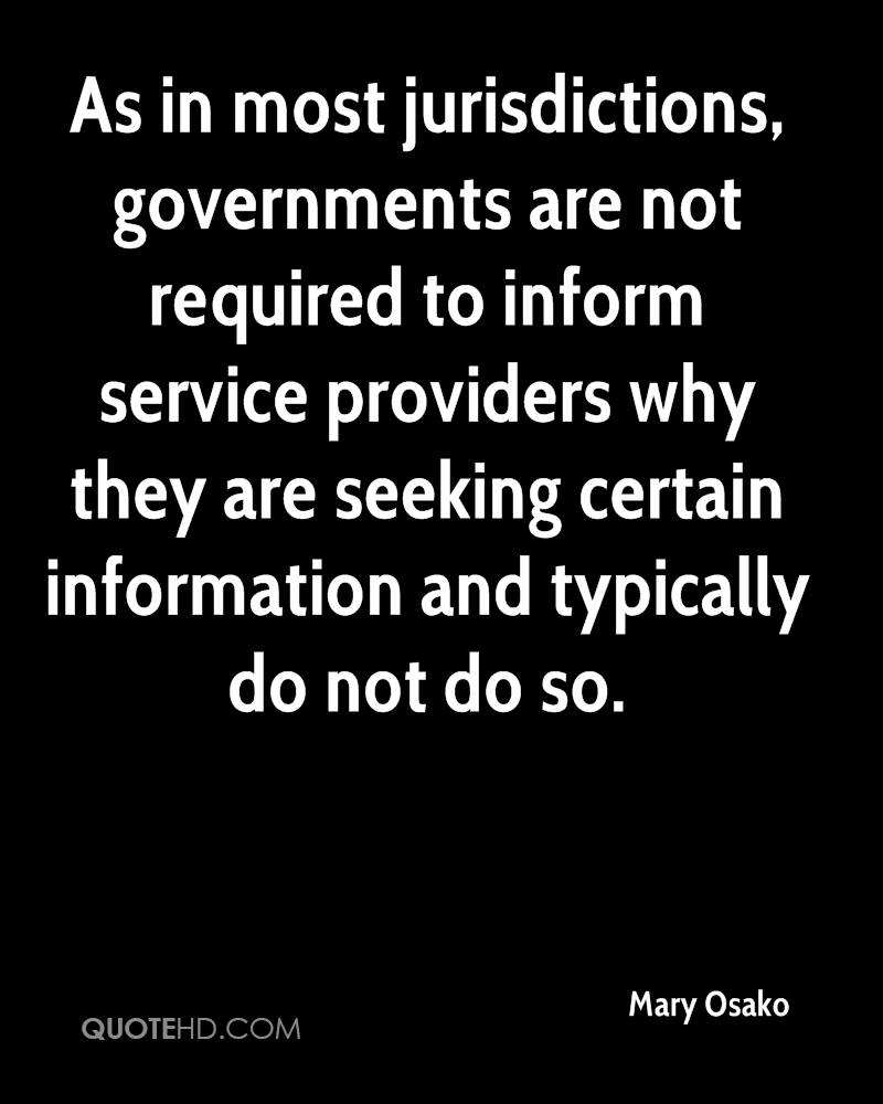 As in most jurisdictions, governments are not required to inform service providers why they are seeking certain information and typically do not do so.