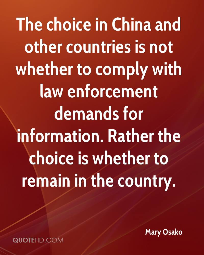 The choice in China and other countries is not whether to comply with law enforcement demands for information. Rather the choice is whether to remain in the country.