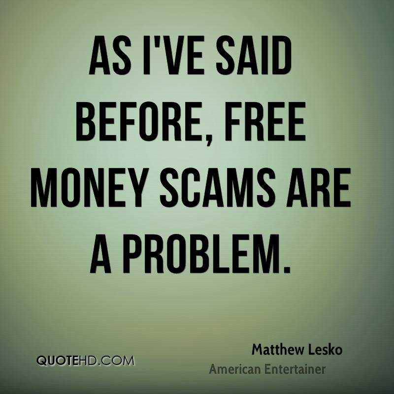 As I've said before, free money scams are a problem.