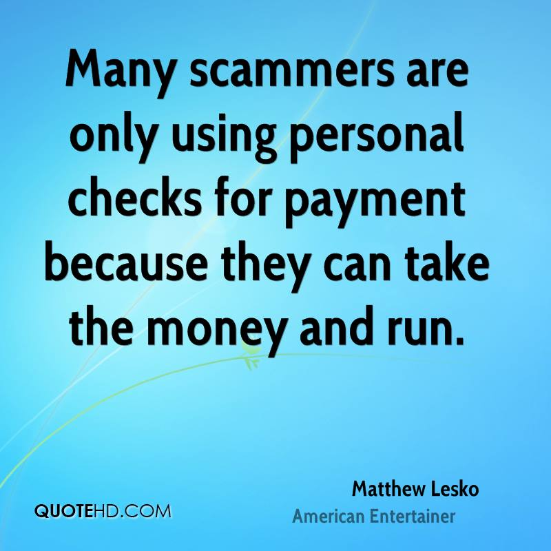 Many scammers are only using personal checks for payment because they can take the money and run.
