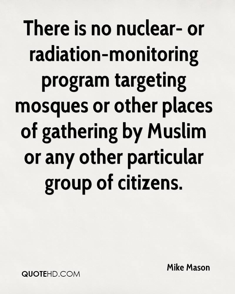 There is no nuclear- or radiation-monitoring program targeting mosques or other places of gathering by Muslim or any other particular group of citizens.