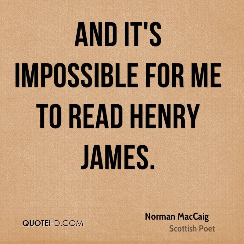 And it's impossible for me to read Henry James.