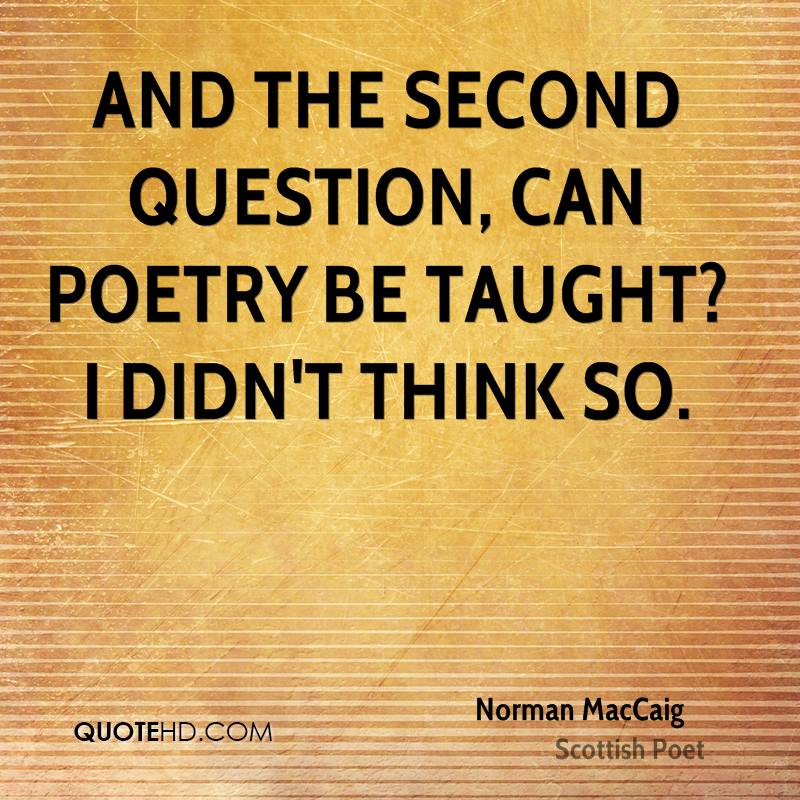 And the second question, can poetry be taught? I didn't think so.