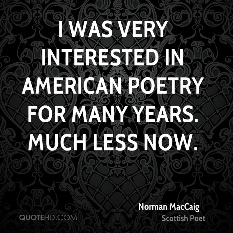 I was very interested in American poetry for many years. Much less now.