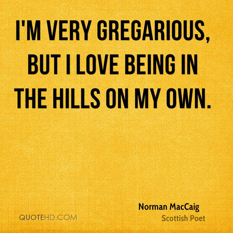 I'm very gregarious, but I love being in the hills on my own.