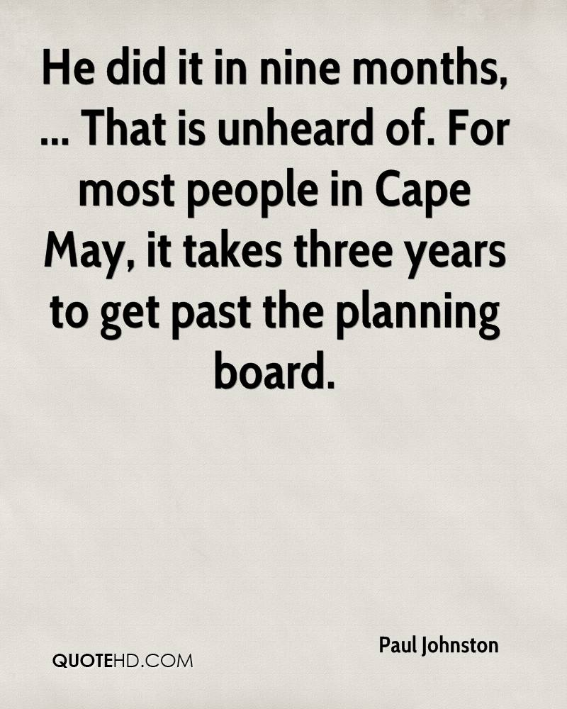He did it in nine months, ... That is unheard of. For most people in Cape May, it takes three years to get past the planning board.