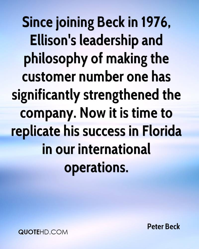 Since joining Beck in 1976, Ellison's leadership and philosophy of making the customer number one has significantly strengthened the company. Now it is time to replicate his success in Florida in our international operations.