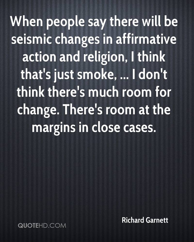 When people say there will be seismic changes in affirmative action and religion, I think that's just smoke, ... I don't think there's much room for change. There's room at the margins in close cases.