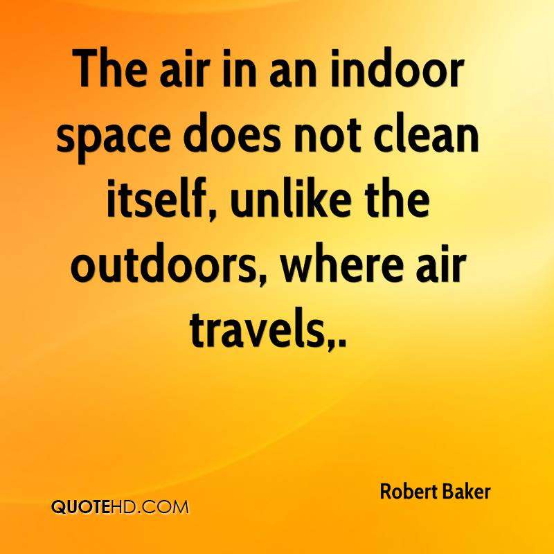 The air in an indoor space does not clean itself, unlike the outdoors, where air travels.