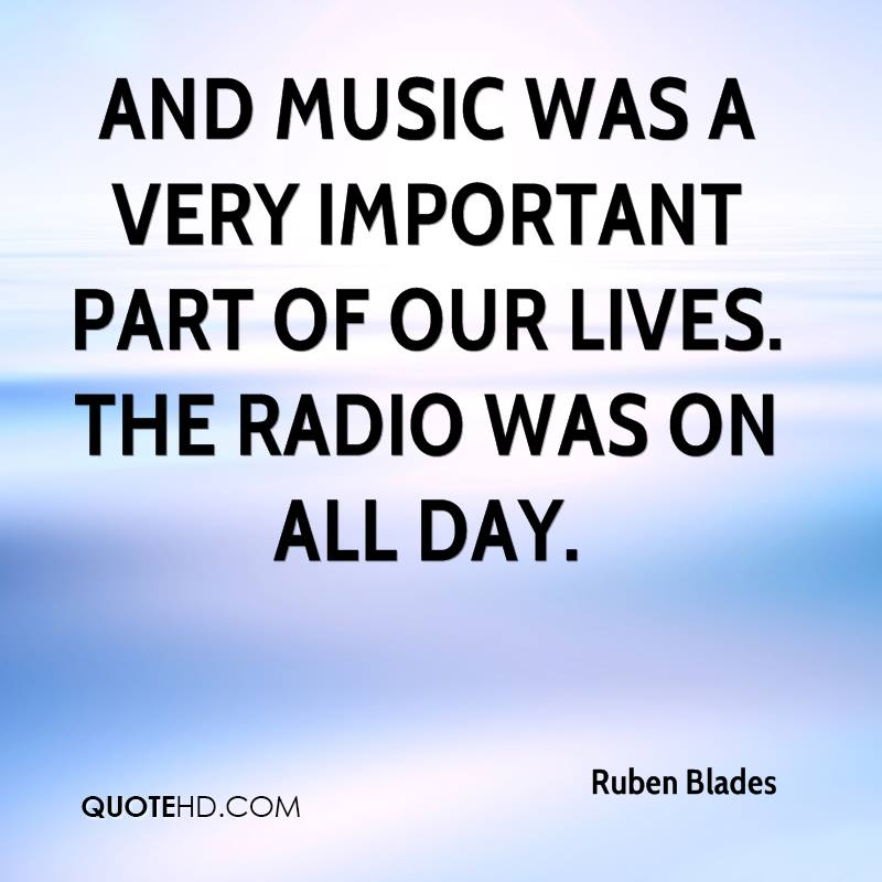 And music was a very important part of our lives. The radio was on all day.