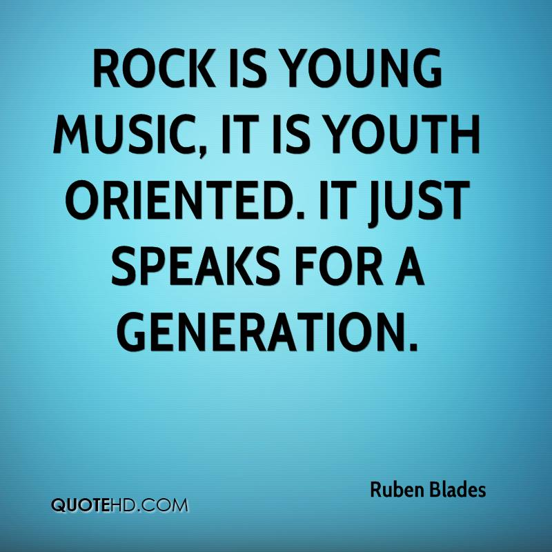 Rock is young music, it is youth oriented. It just speaks for a generation.