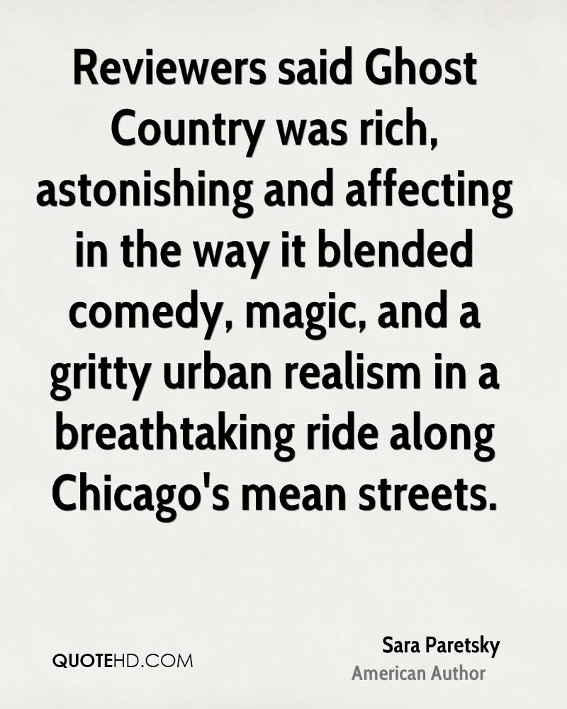 Reviewers said Ghost Country was rich, astonishing and affecting in the way it blended comedy, magic, and a gritty urban realism in a breathtaking ride along Chicago's mean streets.
