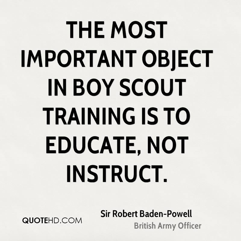 The most important object in Boy Scout training is to educate, not instruct.