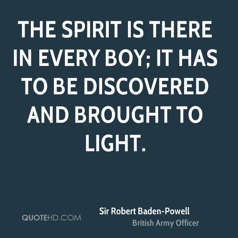 The spirit is there in every boy; it has to be discovered and brought to light.