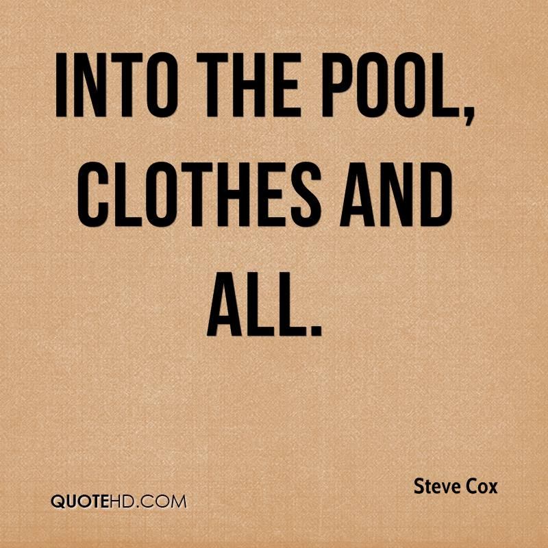 Into the pool, clothes and all.