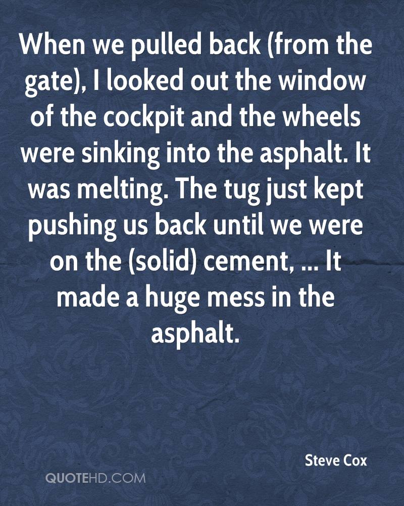 When we pulled back (from the gate), I looked out the window of the cockpit and the wheels were sinking into the asphalt. It was melting. The tug just kept pushing us back until we were on the (solid) cement, ... It made a huge mess in the asphalt.