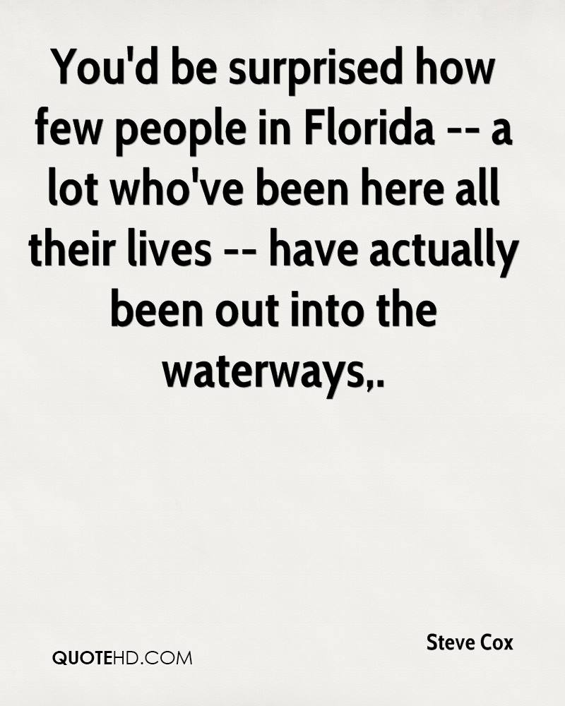 You'd be surprised how few people in Florida -- a lot who've been here all their lives -- have actually been out into the waterways.