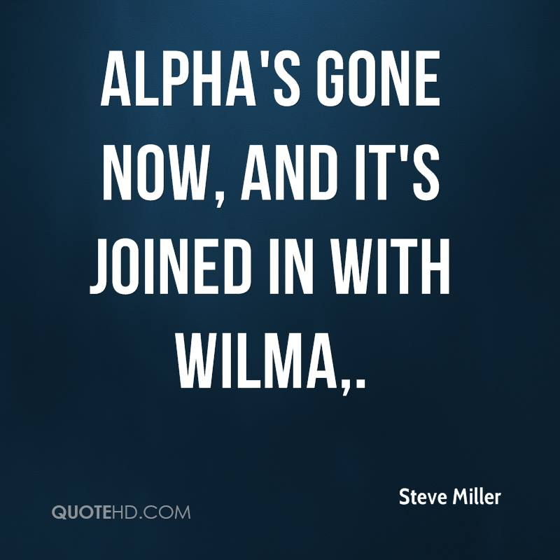 Alpha's gone now, and it's joined in with Wilma.