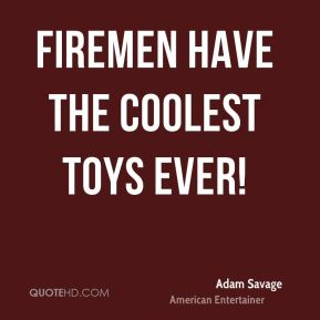 Adam Savage - Firemen have the coolest toys ever!